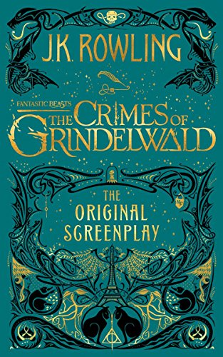 Fantastic Beasts: The Crimes of Grindelwald - The Original Screenplay (Harry Potter) [Rowling, J.K. - Rowling, J. K.] (Tapa Dura)