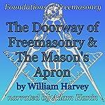 The Doorway of Freemasonry & The Mason's Apron: Foundations of Freemasonry Series | William Harvey