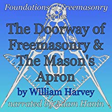 The Doorway of Freemasonry & The Mason's Apron: Foundations of Freemasonry Series (       UNABRIDGED) by William Harvey Narrated by Adam Hanin