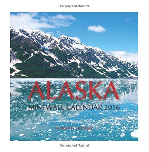 Alaska Mini Wall Calendar 2016: 16 Month Calendar PDF