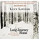 Long Journey Home: A Young Girl's Memoir of Surviving the Holocaust (       UNABRIDGED) by Lucy Lipiner Narrated by Lucy Lipiner