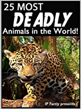 25 Most Deadly Animals in the World! Animal Facts, Photos and Video Links. (25 Amazing Animals Series Book 7) (English Edition)