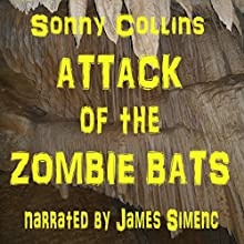 Attack of the Zombie Bats (       UNABRIDGED) by Sonny Collins Narrated by James Simenc
