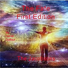 The Fate, First Edition: The Jacobsons (       UNABRIDGED) by Daniel Allen DuBour Narrated by Joshua Bennington