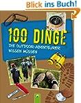 100 Dinge, die Outdoor-Abenteurer wis...
