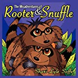The Misadventures of Rooter & Snuffle ~ Shari Lyle-Soffe