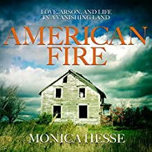 American Fire: Love, Arson, and Life in a Vanishing Land Audiobook by Monica Hesse Narrated by Tanya Eby