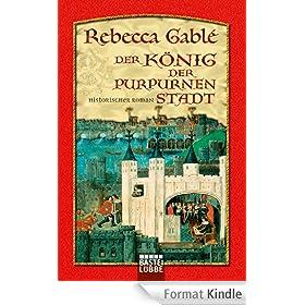 Der K�nig der purpurnen Stadt: Historischer Roman (German Edition)