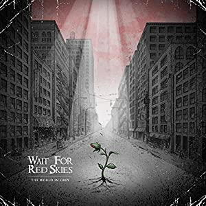Wait For Red Skies - The World in Grey (2015)