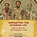 Navigating the Interior Life: Spiritual Direction and the Journey to God (       UNABRIDGED) by Dan Burke, Fr. John Bartunek Narrated by Greg Willits