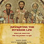 Navigating the Interior Life: Spiritual Direction and the Journey to God | Dan Burke,Fr. John Bartunek