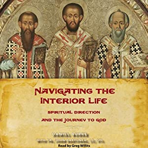 Navigating the Interior Life: Spiritual Direction and the Journey to God | [Dan Burke, Fr. John Bartunek]