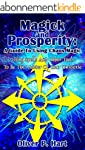 Magick And Prosperity: A Guide To Usi...