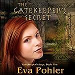 The Gatekeeper's Secret: Gatekeeper's Saga, Book Five   Eva Pohler