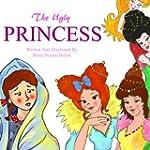 The Ugly Princess (A Beautifully Illu...