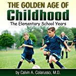 The Golden Age of Childhood: The Elementary School Years | Calvin A. Colarusso