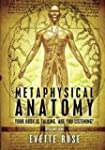 Metaphysical Anatomy: Your body is ta...