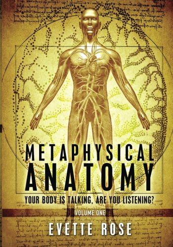 Metaphysical Anatomy: Your body is talking, are you listening?, by Evette Rose