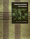 Prehistoric Textiles: The Development of Cloth in the Neolithic and Bronze Ages with Special Reference to the Aegean (069100224X) by E.J.W. Barber