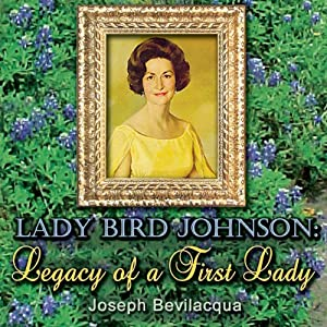Lady Bird Johnson: Legacy of a First Lady | [Joe Bevilacqua]