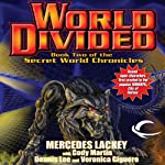 World Divided: Book Two of the Secret World Chronicle (       UNABRIDGED) by Mercedes Lackey, Cody Martin, Dennis Lee, Veronica Giguere Narrated by Nick Sullivan