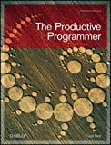 The Productive Programmer (Theory in Practice (O¥'Reilly))
