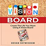 Vision Board: Create the Life You Want Using a Vision Board | Devan Skywisdom