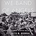 We Band of Angels: The Untold Story of the American Women Trapped on Bataan (       UNABRIDGED) by Elizabeth M. Norman Narrated by Dina Pearlman