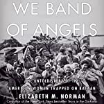 We Band of Angels: The Untold Story of the American Women Trapped on Bataan | Elizabeth M. Norman