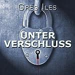 Unter Verschluss | Greg Iles