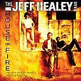 House On Fire: The Jeff Healey Band Demos & Rarities