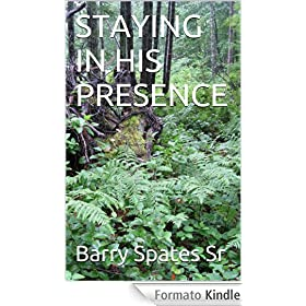 STAYING IN HIS PRESENCE (English Edition)