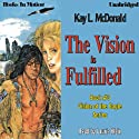 The Vision Is Fulfilled: Vision Series, Book 3 (       UNABRIDGED) by Kay L. McDonald Narrated by Laurie Klein