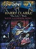 By Nicola Gordon Bowe Harry Clarke: The Life & Work (Rev Upd) [Paperback]