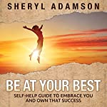 Be Your Best: Embrace and Own Your Success | Sheryl Adamson