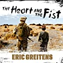 The Heart and the Fist: The Education of a Humanitarian, the Making of a Navy SEAL Audiobook by Eric Greitens Narrated by Eric Greitens