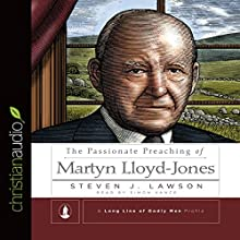 The Passionate Preaching of Martyn Lloyd-Jones Audiobook by Steven J. Lawson Narrated by Simon Vance