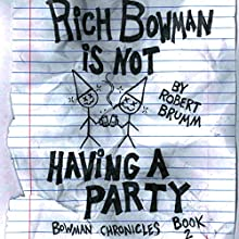 Rich Bowman Is Not Having a Party: Bowman Chronicles, Book 2 Audiobook by Robert Brumm Narrated by David N. Baker