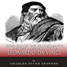 Legends of the Renaissance: The Life and Legacy of Leonardo da Vinci (       UNABRIDGED) by Charles River Editors Narrated by Mark Linsenmayer