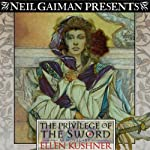 The Privilege of the Sword (       UNABRIDGED) by Ellen Kushner Narrated by Ellen Kushner, Barbara Rosenblat, Felicia Day, Joe Hurley, Katherine Kellgren, Nick Sullivan, Neil Gaiman