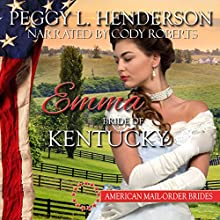 Emma - Bride of Kentucky: American Mail-Order Brides, Book 15 Audiobook by Peggy L Henderson Narrated by Cody Roberts