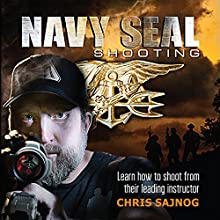 Navy SEAL Shooting Audiobook by Chris Sajnog Narrated by Chris Abell