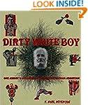 DIRTY WHITE BOY: One Addict's Lifelon...