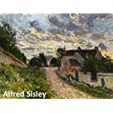 468 Color Paintings of Alfred Sisley - British Impressionist Landscape Painter (October 30, 1839 - January 29, 1899) (English Edition)