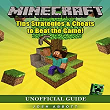 Minecraft Unofficial Guide: Tips Strategies & Cheats to Beat the Game! Audiobook by Josh Abbott Narrated by Tim Titus