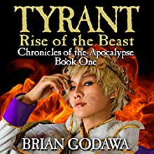 Tyrant: Rise of the Beast: Chronicles of the Apocalypse, Volume 1 | Livre audio Auteur(s) : Brian Godawa Narrateur(s) : Brian Godawa