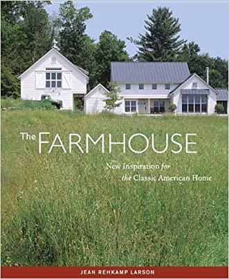 The Farmhouse: New Inspiration for the Classic American Home written by Jean Rehkamp Larson