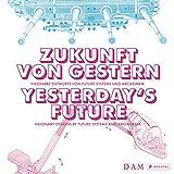 Zukunft von gestern - Visionäre Entwürfe von Future Systems und Archigram: Yesterday's Future - Visionary Designs by Future Systems and Archigram