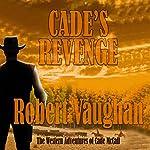 Cade's Revenge: The Western Adventures of Cade McCall, Book 2 | Robert Vaughan