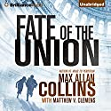 Fate of the Union Audiobook by Max Allan Collins, Matthew V. Clemens Narrated by Dan John Miller